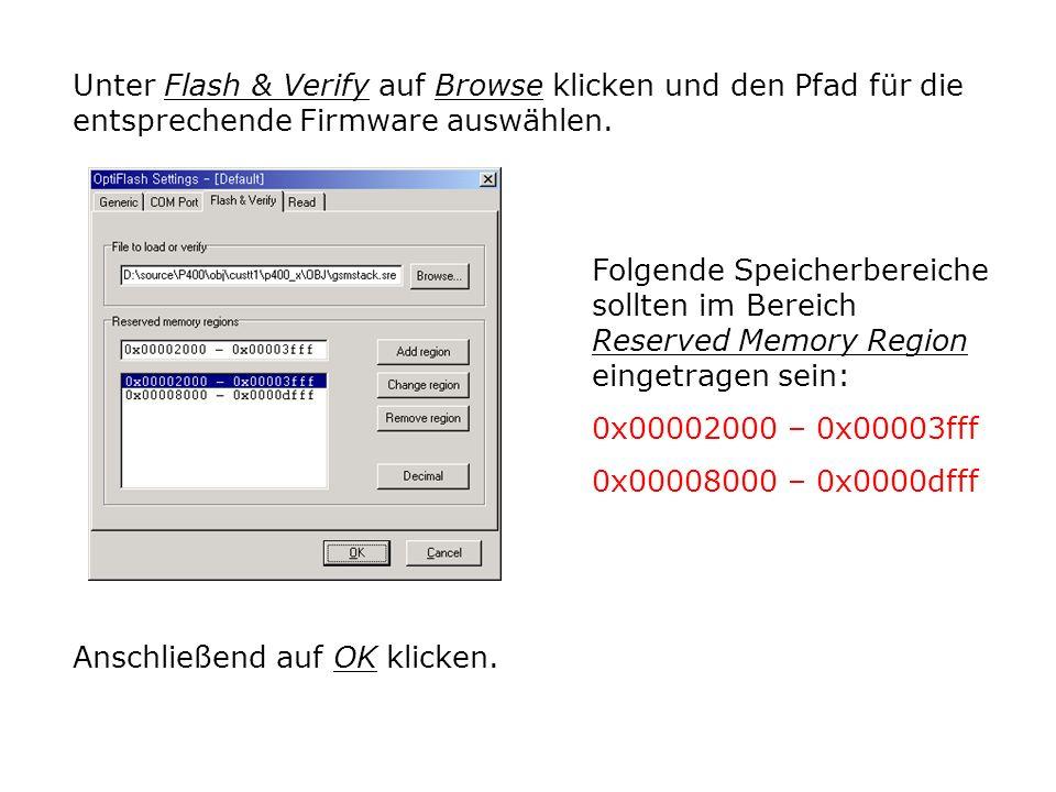 Folgende Speicherbereiche sollten im Bereich Reserved Memory Region eingetragen sein: 0x00002000 – 0x00003fff 0x00008000 – 0x0000dfff Unter Flash & Verify auf Browse klicken und den Pfad für die entsprechende Firmware auswählen.