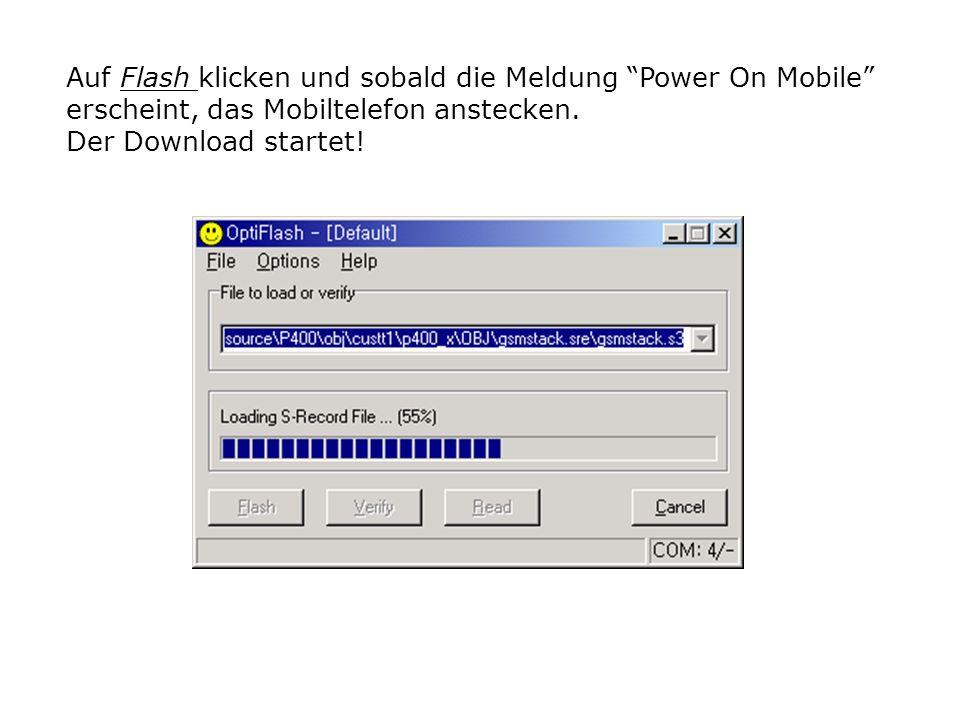 Auf Flash klicken und sobald die Meldung Power On Mobile erscheint, das Mobiltelefon anstecken.