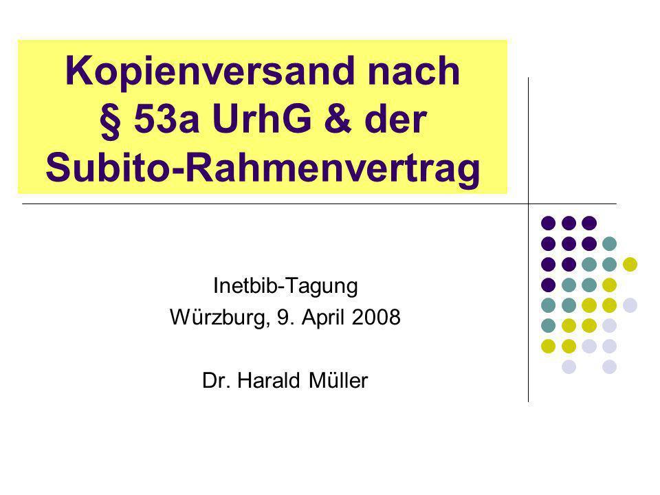Kopienversand nach § 53a UrhG & der Subito-Rahmenvertrag Inetbib-Tagung Würzburg, 9.