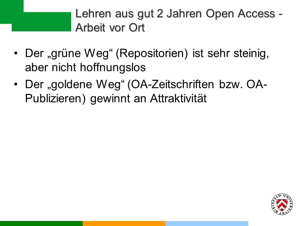 Lehren aus gut 2 Jahren Open Access - Arbeit vor Ort Der grüne Weg (Repositorien) ist sehr steinig, aber nicht hoffnungslos Der goldene Weg (OA-Zeitschriften bzw.