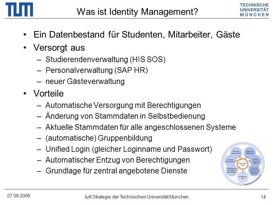 07.09.2006 IuK Strategie der Technischen Universität München14 Was ist Identity Management? Ein Datenbestand für Studenten, Mitarbeiter, Gäste Versorg