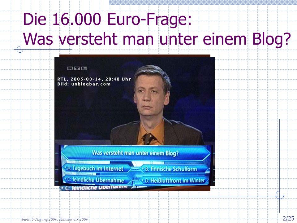 Inetbib-Tagung 2006, Münster 8.9.2006 2/25 Die 16.000 Euro-Frage: Was versteht man unter einem Blog?