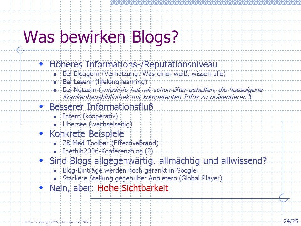 Inetbib-Tagung 2006, Münster 8.9.2006 24/25 Was bewirken Blogs? Höheres Informations-/Reputationsniveau Bei Bloggern (Vernetzung: Was einer weiß, wiss
