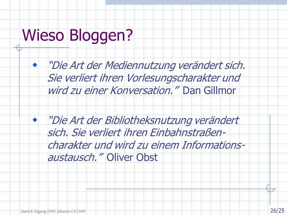 Inetbib-Tagung 2006, Münster 8.9.2006 26/25 Wieso Bloggen.