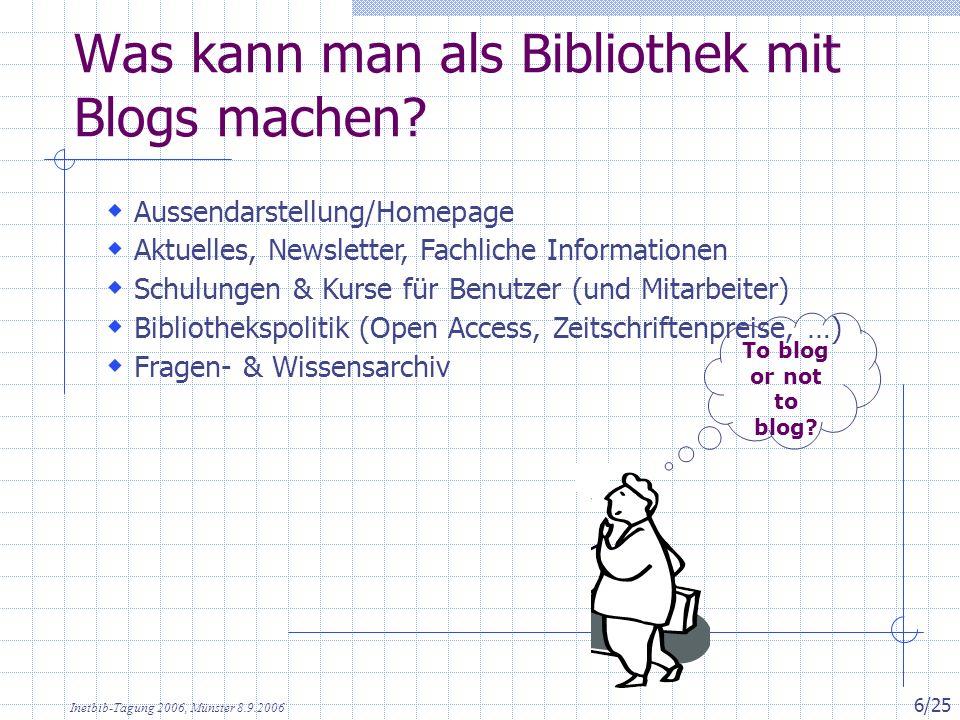 Inetbib-Tagung 2006, Münster 8.9.2006 6/25 Was kann man als Bibliothek mit Blogs machen.