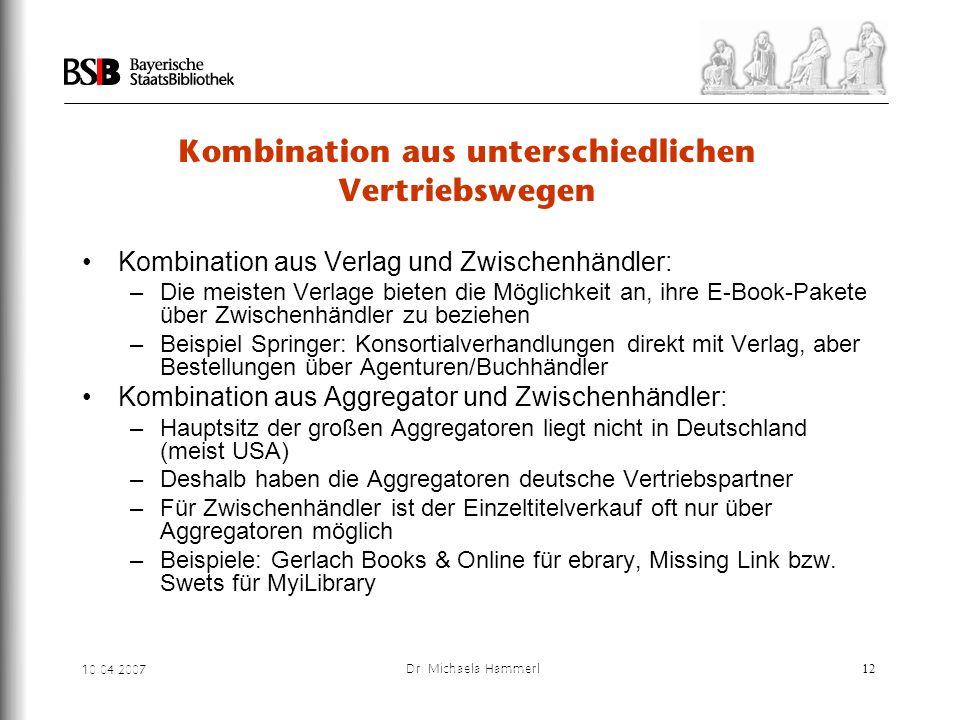 10.04.2007 Dr. Michaela Hammerl12 Kombination aus unterschiedlichen Vertriebswegen Kombination aus Verlag und Zwischenhändler: – Die meisten Verlage b