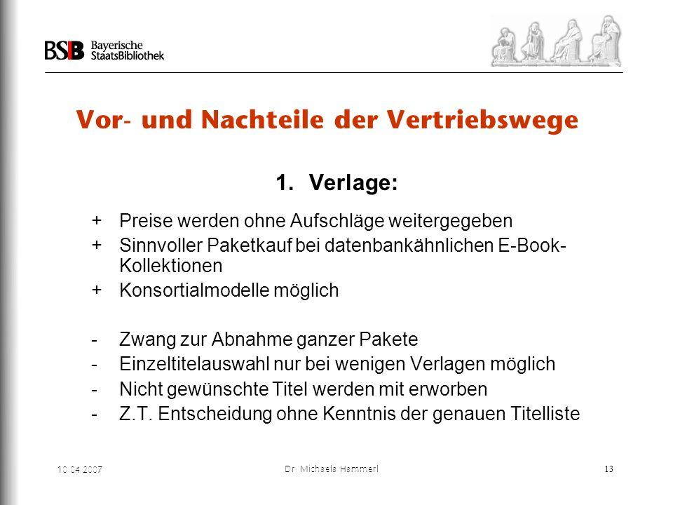10.04.2007 Dr. Michaela Hammerl13 Vor- und Nachteile der Vertriebswege 1. Verlage: + Preise werden ohne Aufschläge weitergegeben + Sinnvoller Paketkau