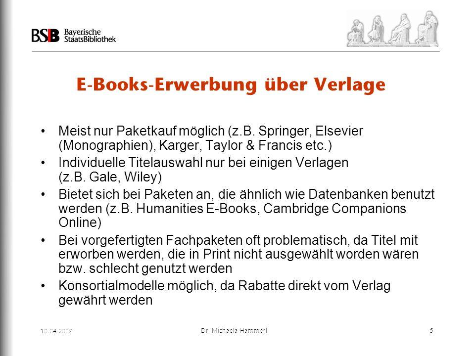 10.04.2007 Dr. Michaela Hammerl5 E-Books-Erwerbung über Verlage Meist nur Paketkauf möglich (z.B. Springer, Elsevier (Monographien), Karger, Taylor &