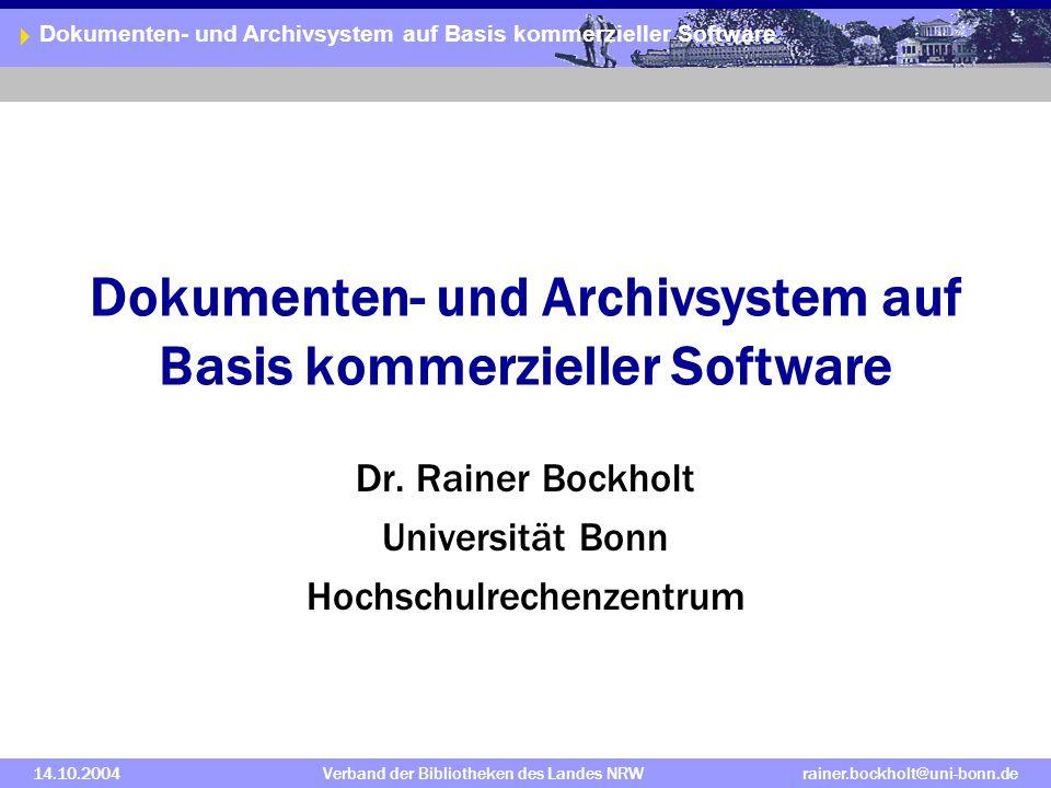 Dokumenten- und Archivsystem auf Basis kommerzieller Software 14.10.2004Verband der Bibliotheken des Landes NRWrainer.bockholt@uni-bonn.de Dokumenten- und Archivsystem auf Basis kommerzieller Software Dr.