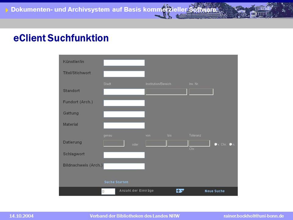 Dokumenten- und Archivsystem auf Basis kommerzieller Software 14.10.2004Verband der Bibliotheken des Landes NRWrainer.bockholt@uni-bonn.de eClient Suchfunktion