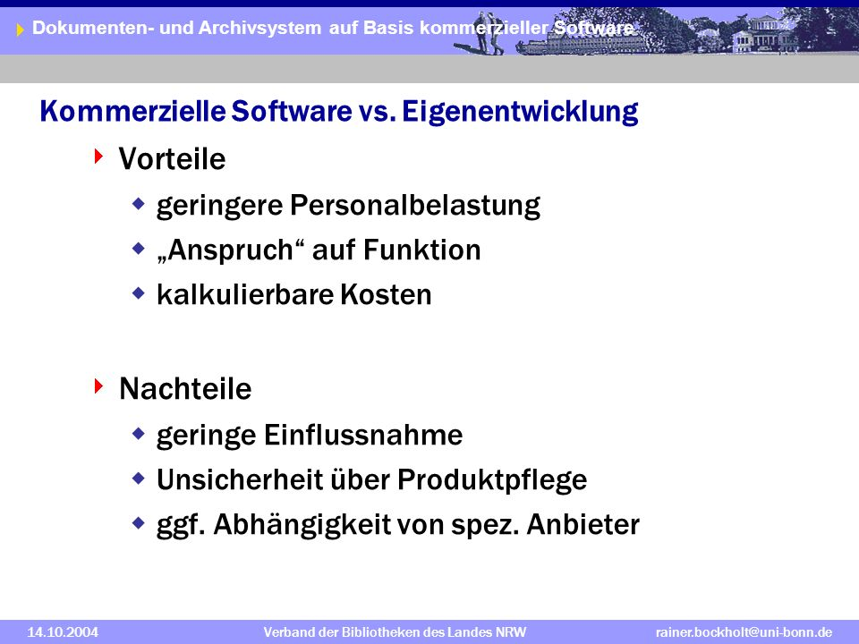 Dokumenten- und Archivsystem auf Basis kommerzieller Software 14.10.2004Verband der Bibliotheken des Landes NRWrainer.bockholt@uni-bonn.de Kommerzielle Software vs.