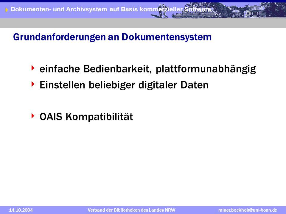 Dokumenten- und Archivsystem auf Basis kommerzieller Software 14.10.2004Verband der Bibliotheken des Landes NRWrainer.bockholt@uni-bonn.de Grundanforderungen an Dokumentensystem einfache Bedienbarkeit, plattformunabhängig Einstellen beliebiger digitaler Daten OAIS Kompatibilität