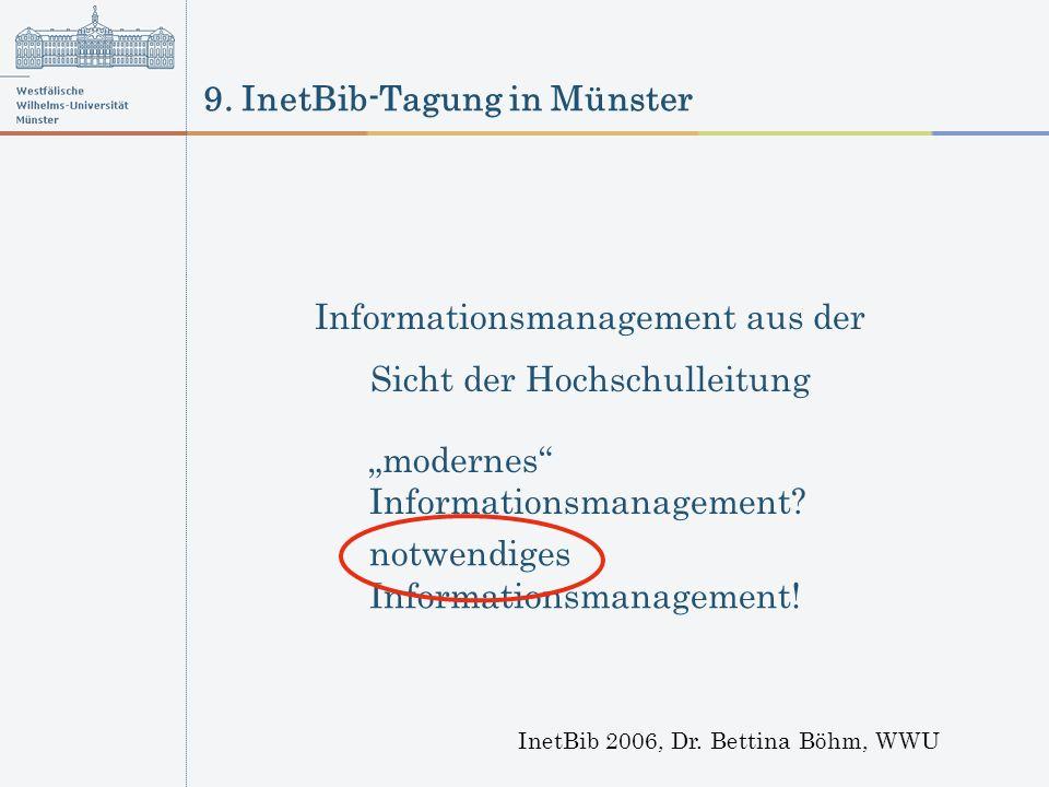 9. InetBib-Tagung in Münster InetBib 2006, Dr. Bettina Böhm, WWU Informationsmanagement aus der Sicht der Hochschulleitung modernes Informationsmanage