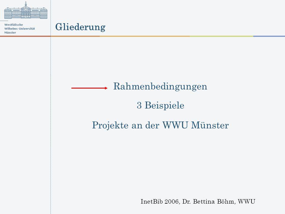 Gliederung InetBib 2006, Dr. Bettina Böhm, WWU Rahmenbedingungen 3 Beispiele Projekte an der WWU Münster