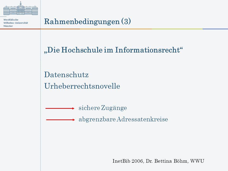 Rahmenbedingungen (3) InetBib 2006, Dr. Bettina Böhm, WWU Urheberrechtsnovelle sichere Zugänge abgrenzbare Adressatenkreise Datenschutz Die Hochschule