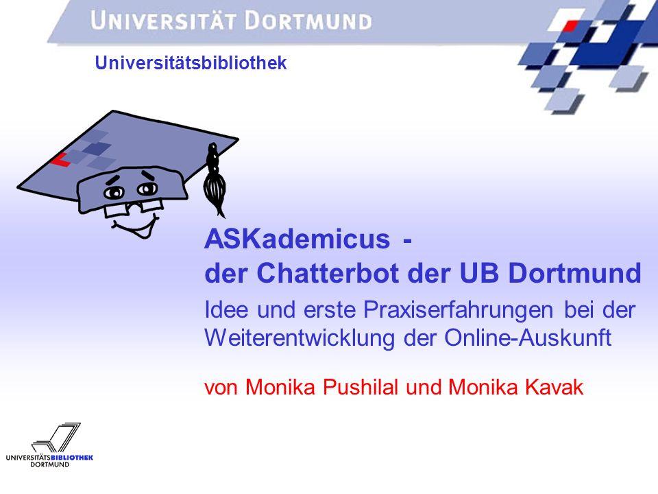 UNIVERSITÄTSBIBLIOTHEK Idee und erste Praxiserfahrungen bei der Weiterentwicklung der Online-Auskunft von Monika Pushilal und Monika Kavak Universität