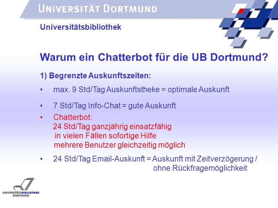 UNIVERSITÄTSBIBLIOTHEK Universitätsbibliothek 1) Begrenzte Auskunftszeiten: max. 9 Std/Tag Auskunftstheke = optimale Auskunft Chatterbot: 24 Std/Tag g