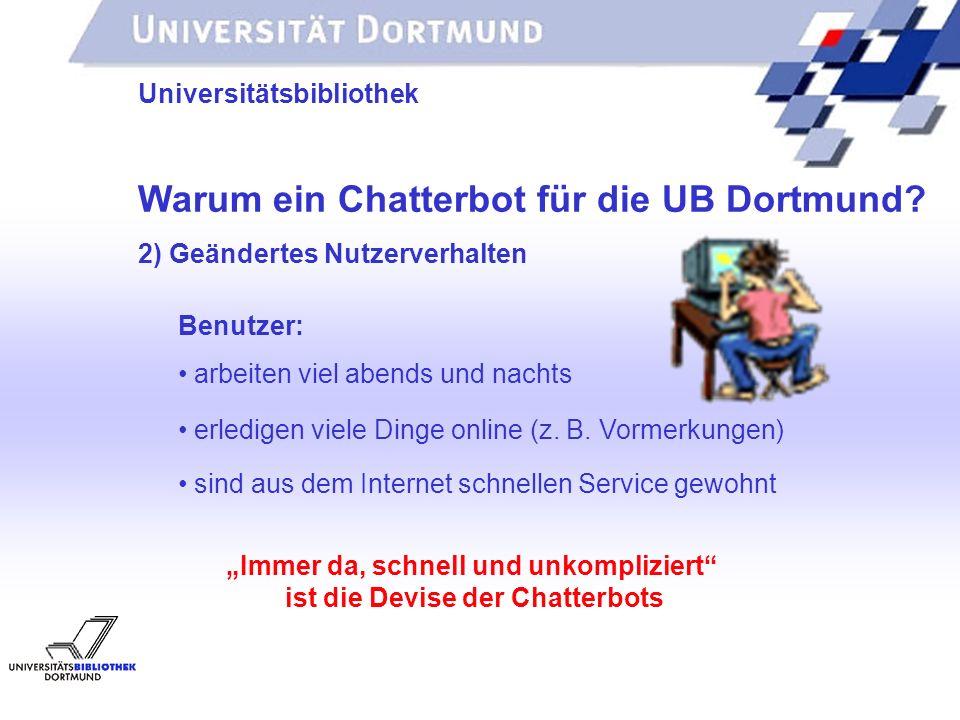 UNIVERSITÄTSBIBLIOTHEK Universitätsbibliothek Warum ein Chatterbot für die UB Dortmund? 2) Geändertes Nutzerverhalten sind aus dem Internet schnellen