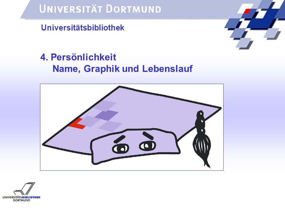 UNIVERSITÄTSBIBLIOTHEK Universitätsbibliothek 4. Persönlichkeit Name, Graphik und Lebenslauf