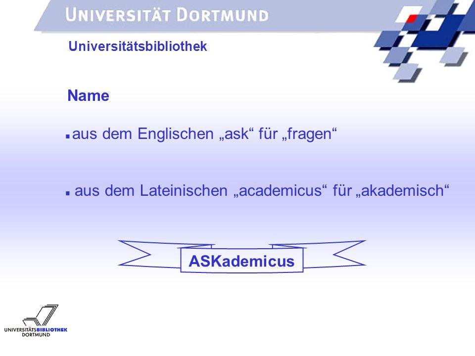 UNIVERSITÄTSBIBLIOTHEK Universitätsbibliothek Name aus dem Englischen ask für fragen aus dem Lateinischen academicus für akademisch ASKademicus