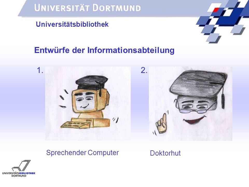 UNIVERSITÄTSBIBLIOTHEK Universitätsbibliothek Entwürfe der Informationsabteilung 1. 2. Sprechender Computer Doktorhut