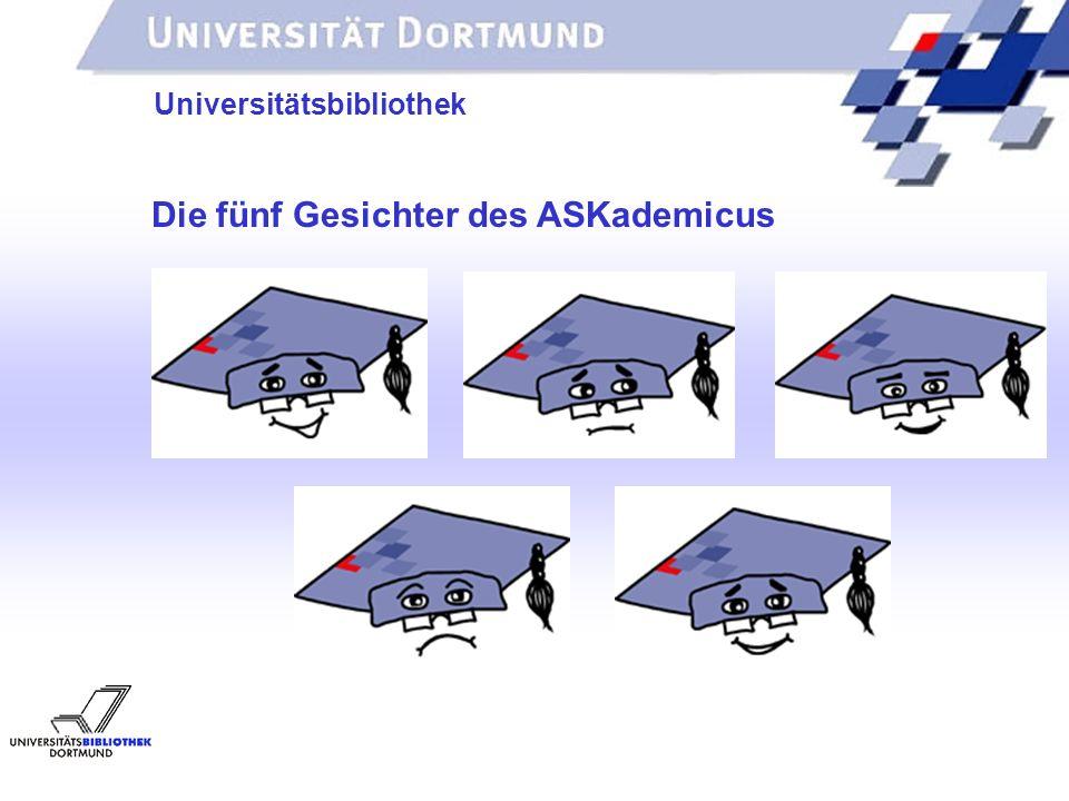 UNIVERSITÄTSBIBLIOTHEK Universitätsbibliothek Die fünf Gesichter des ASKademicus