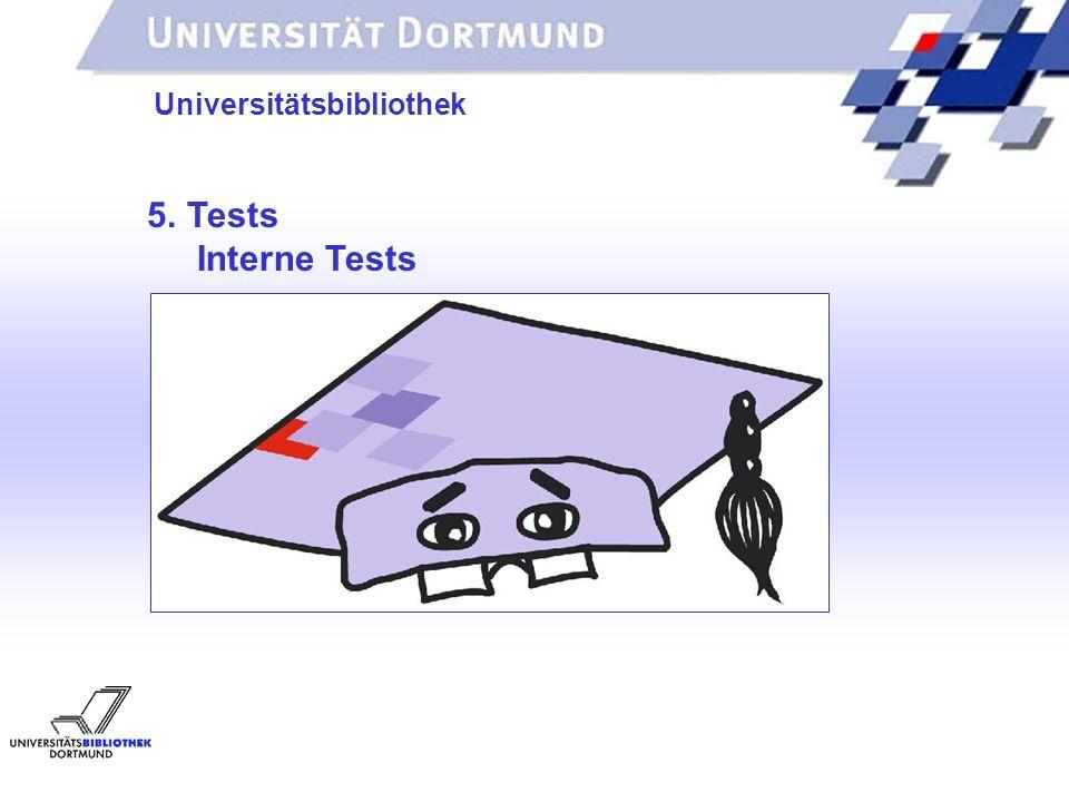 UNIVERSITÄTSBIBLIOTHEK Universitätsbibliothek 5. Tests Interne Tests