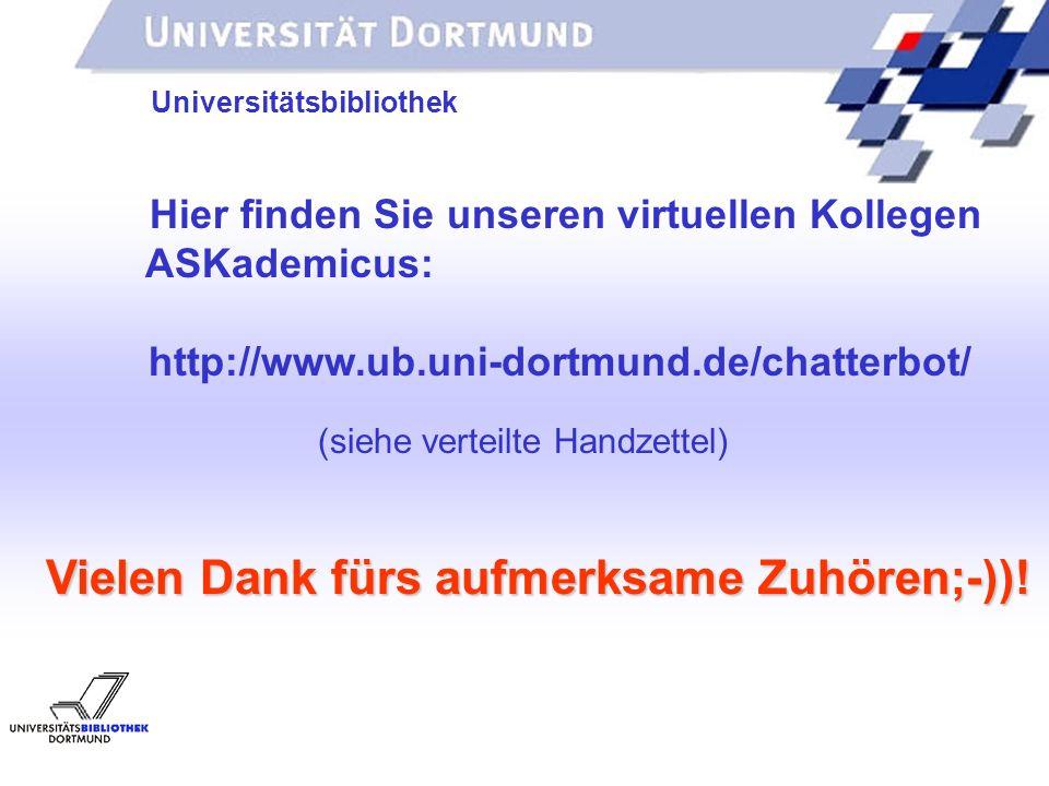 UNIVERSITÄTSBIBLIOTHEK Universitätsbibliothek Hier finden Sie unseren virtuellen Kollegen ASKademicus: http://www.ub.uni-dortmund.de/chatterbot/ (sieh