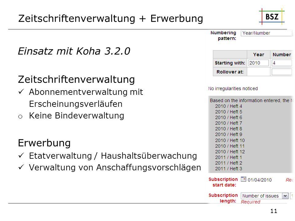 Zeitschriftenverwaltung + Erwerbung Einsatz mit Koha 3.2.0 Zeitschriftenverwaltung Abonnementverwaltung mit Erscheinungsverläufen o Keine Bindeverwalt