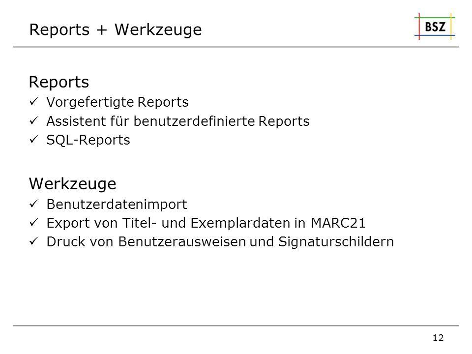 Reports + Werkzeuge Reports Vorgefertigte Reports Assistent für benutzerdefinierte Reports SQL-Reports Werkzeuge Benutzerdatenimport Export von Titel-