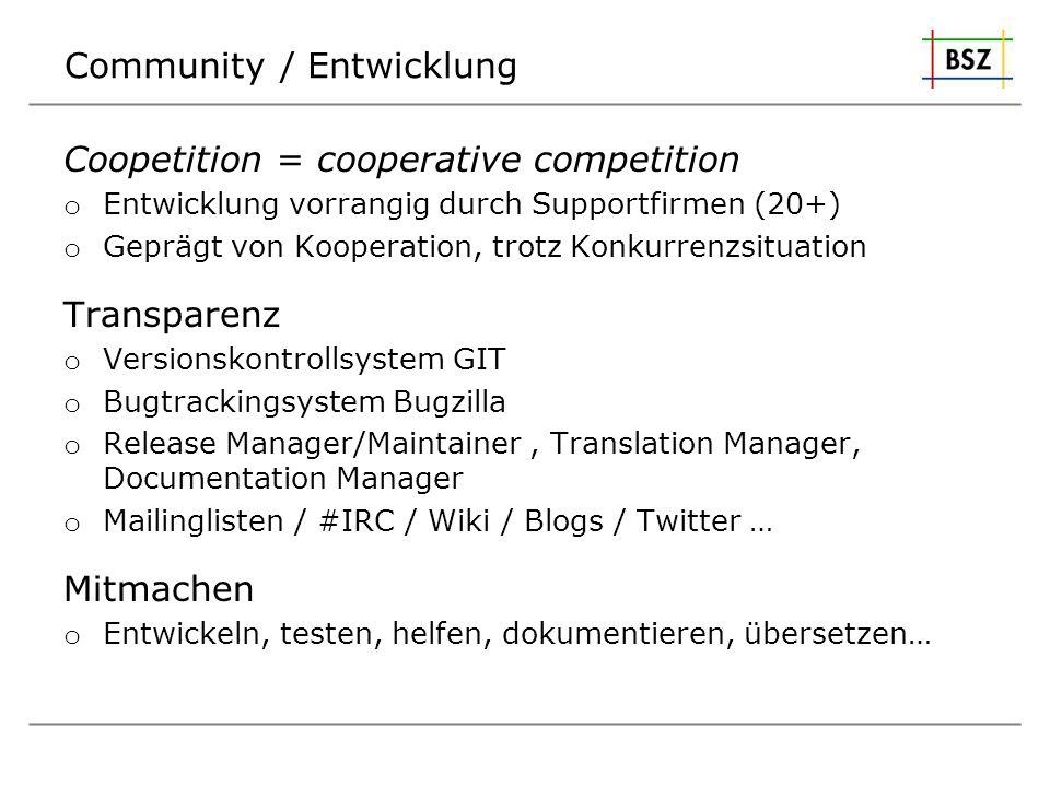 Community / Entwicklung Coopetition = cooperative competition o Entwicklung vorrangig durch Supportfirmen (20+) o Geprägt von Kooperation, trotz Konku