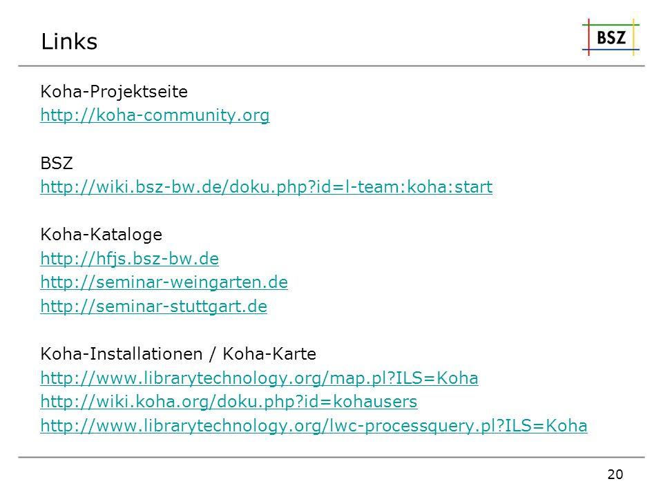 Links Koha-Projektseite http://koha-community.org BSZ http://wiki.bsz-bw.de/doku.php?id=l-team:koha:start Koha-Kataloge http://hfjs.bsz-bw.de http://s