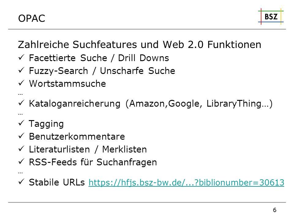 OPAC Zahlreiche Suchfeatures und Web 2.0 Funktionen Facettierte Suche / Drill Downs Fuzzy-Search / Unscharfe Suche Wortstammsuche … Kataloganreicherun