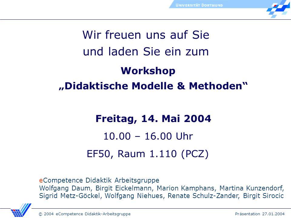 © 2004 eCompetence Didaktik-Arbeitsgruppe Präsentation 27.01.2004 Wir freuen uns auf Sie und laden Sie ein zum Workshop Didaktische Modelle & Methoden Freitag, 14.