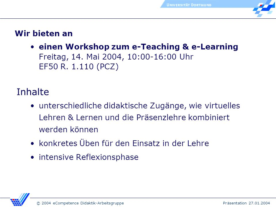 © 2004 eCompetence Didaktik-Arbeitsgruppe Präsentation 27.01.2004 einen Workshop zum e-Teaching & e-Learning Freitag, 14.