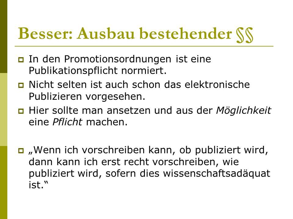 Besser: Ausbau bestehender §§ In den Promotionsordnungen ist eine Publikationspflicht normiert.