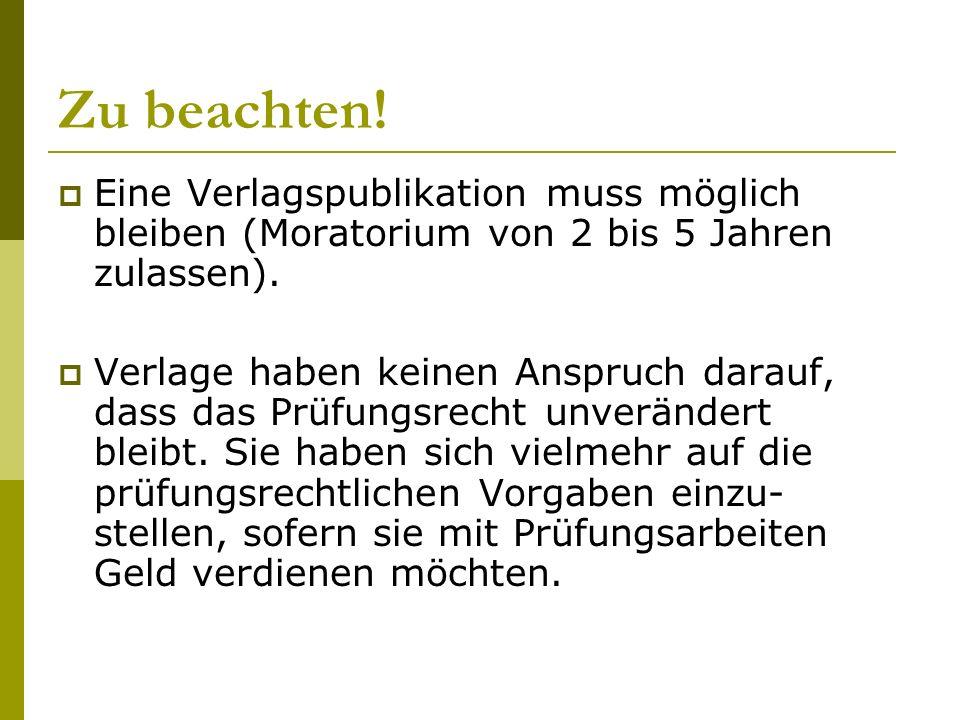 Zu beachten. Eine Verlagspublikation muss möglich bleiben (Moratorium von 2 bis 5 Jahren zulassen).