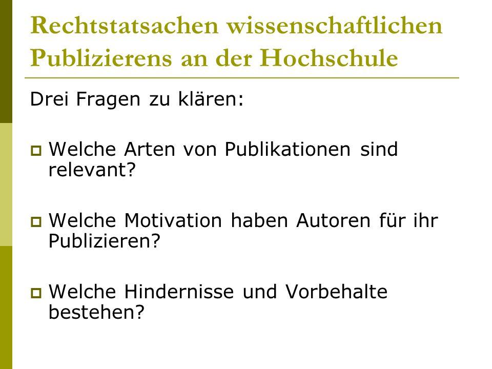 Rechtstatsachen wissenschaftlichen Publizierens an der Hochschule Drei Fragen zu klären: Welche Arten von Publikationen sind relevant.