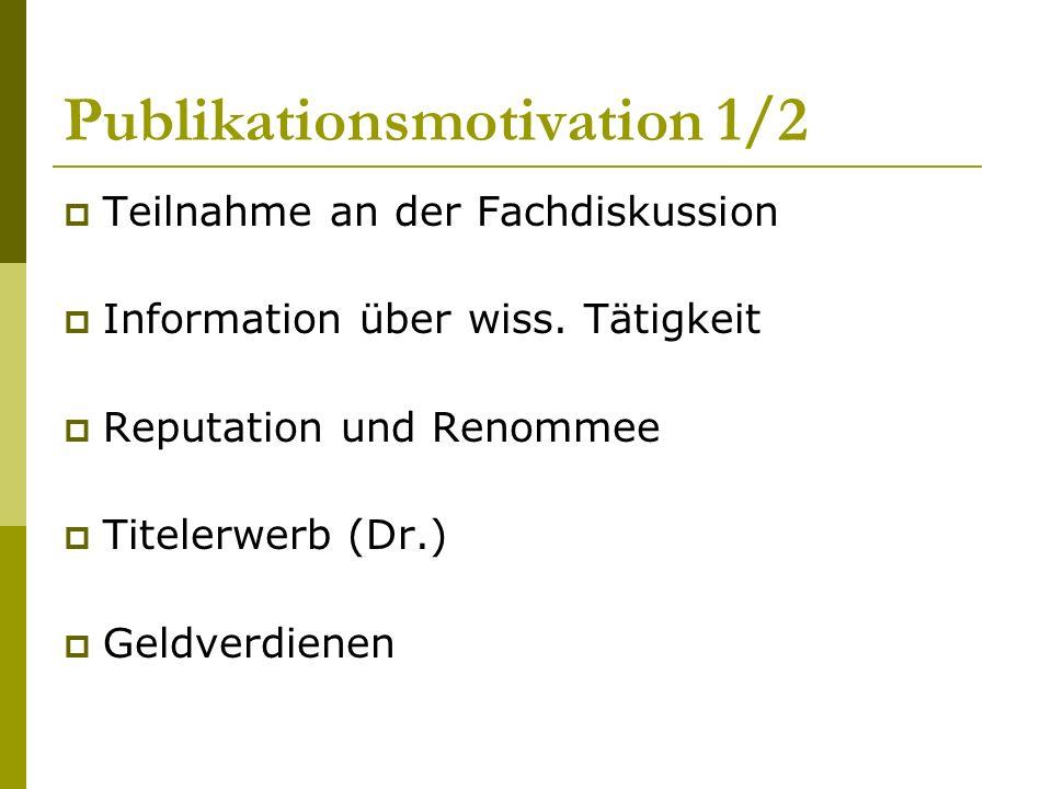 Publikationsmotivation 1/2 Teilnahme an der Fachdiskussion Information über wiss.