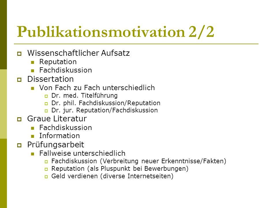 Publikationsmotivation 2/2 Wissenschaftlicher Aufsatz Reputation Fachdiskussion Dissertation Von Fach zu Fach unterschiedlich Dr.