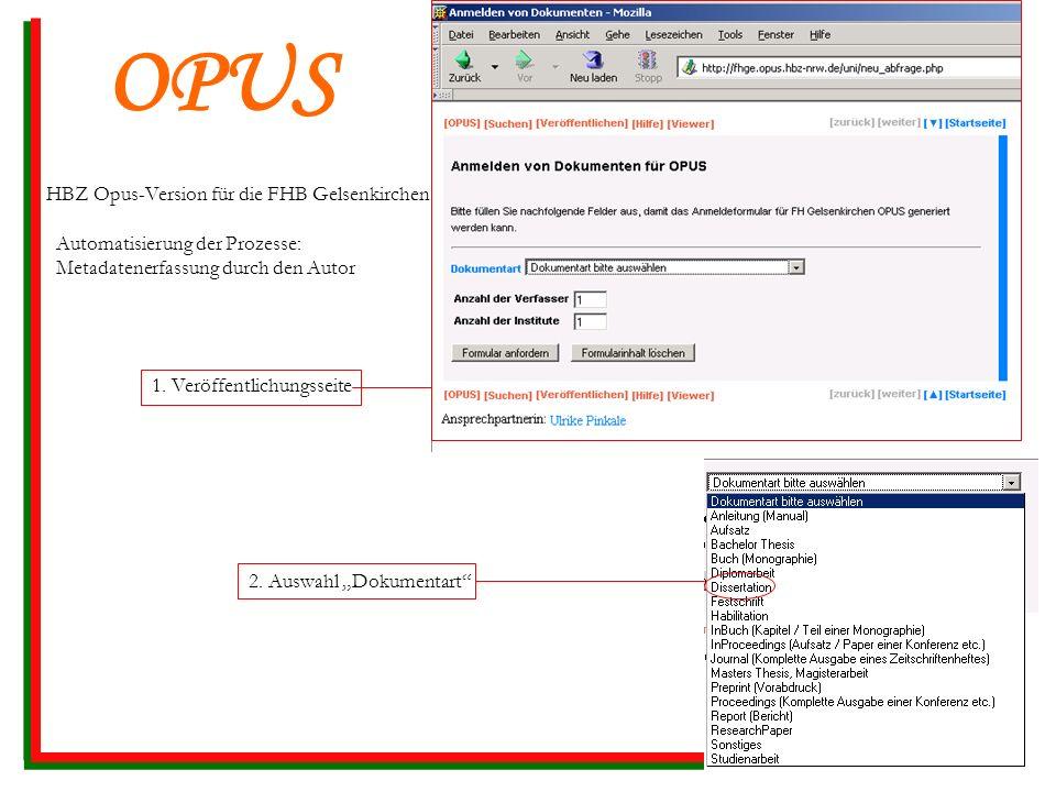 OPUS HBZ Opus-Version für die FHB Gelsenkirchen Automatisierung der Prozesse: Metadatenerfassung durch den Autor 1. Veröffentlichungsseite 2. Auswahl