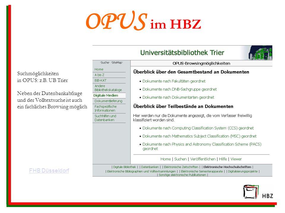 OPUS im HBZ Suchmöglichkeiten in OPUS: z.B. UB Trier Neben der Datenbankabfrage und der Volltextsuche ist auch ein fachliches Browsing möglich FHB Düs