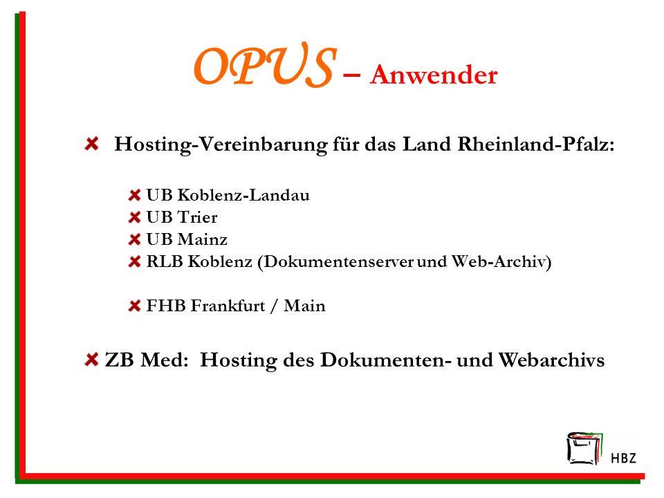 OPUS – Anwender Hosting-Vereinbarung für das Land Rheinland-Pfalz: UB Koblenz-Landau UB Trier UB Mainz RLB Koblenz (Dokumentenserver und Web-Archiv) FHB Frankfurt / Main ZB Med: Hosting des Dokumenten- und Webarchivs