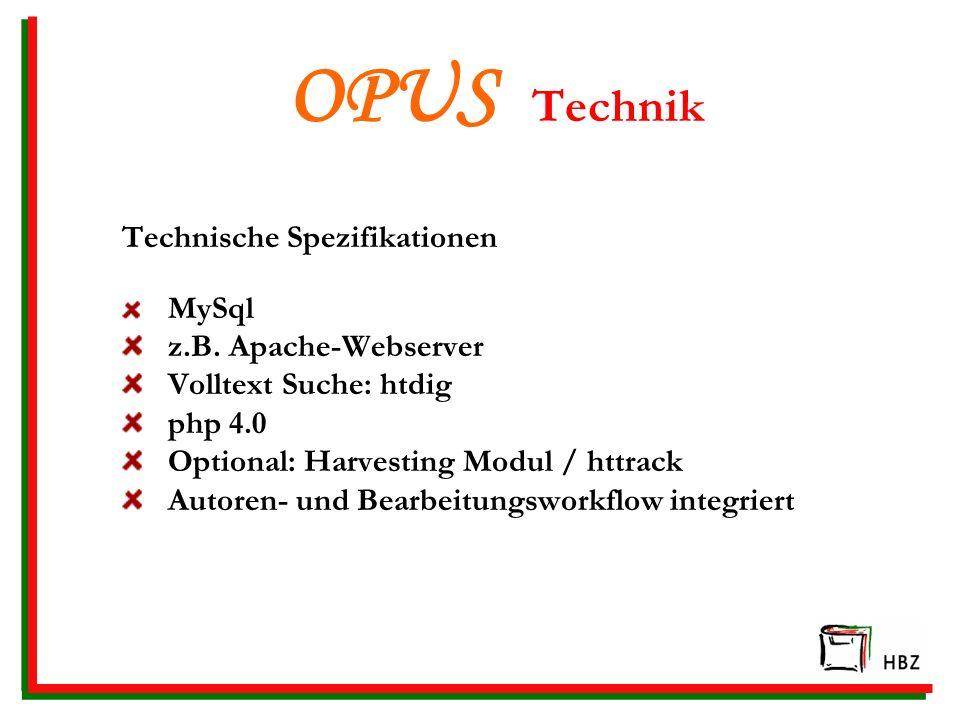 OPUS Technik Technische Spezifikationen MySql z.B. Apache-Webserver Volltext Suche: htdig php 4.0 Optional: Harvesting Modul / httrack Autoren- und Be