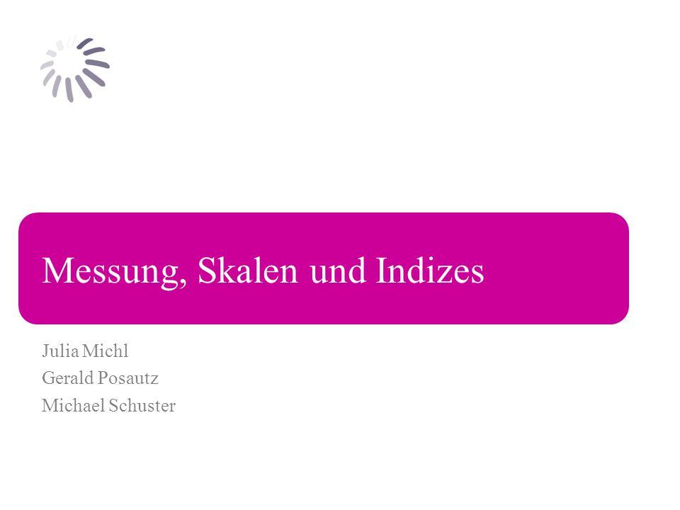 Messung, Skalen und Indizes Julia Michl Gerald Posautz Michael Schuster