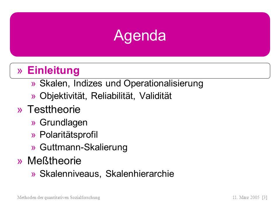 11. März 2005 [3]Methoden der quantitativen Sozialforschung Agenda Einleitung Skalen, Indizes und Operationalisierung Objektivität, Reliabilität, Vali