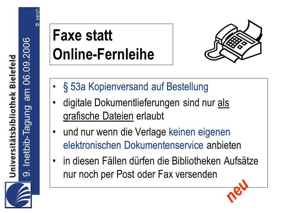 9. Inetbib-Tagung am 06.09.2006 © verch § 53a Kopienversand auf Bestellung digitale Dokumentlieferungen sind nur als grafische Dateien erlaubt und nur