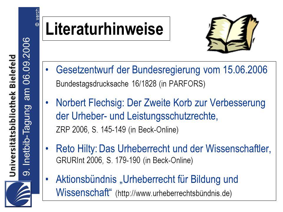9. Inetbib-Tagung am 06.09.2006 © verch Literaturhinweise Gesetzentwurf der Bundesregierung vom 15.06.2006 Bundestagsdrucksache 16/1828 (in PARFORS) N