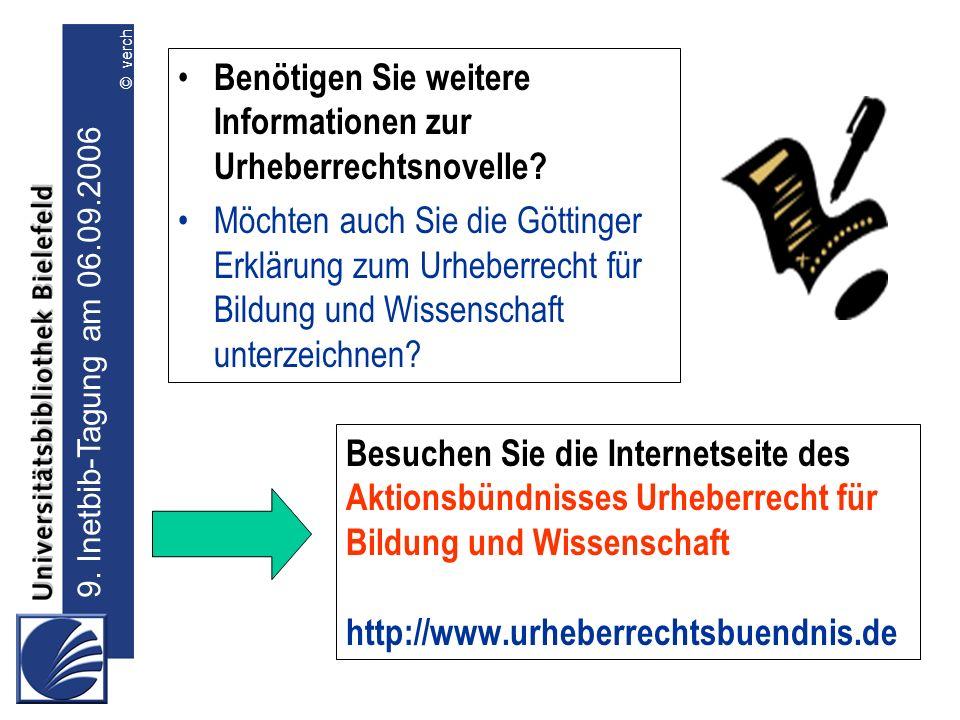Besuchen Sie die Internetseite des Aktionsbündnisses Urheberrecht für Bildung und Wissenschaft http://www.urheberrechtsbuendnis.de Benötigen Sie weitere Informationen zur Urheberrechtsnovelle.