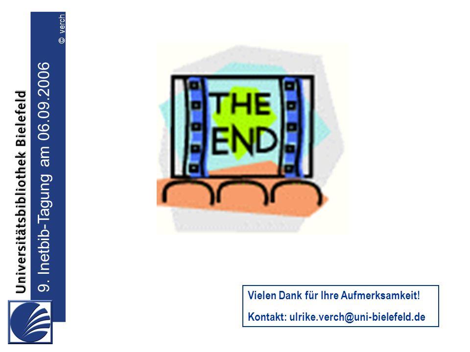 9. Inetbib-Tagung am 06.09.2006 © verch Vielen Dank für Ihre Aufmerksamkeit! Kontakt: ulrike.verch@uni-bielefeld.de